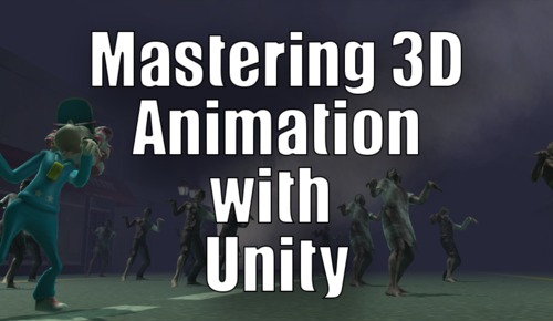 Mastering 3D Animation in Unity